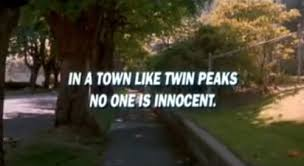 in a town like twin peaks no-one is innocent