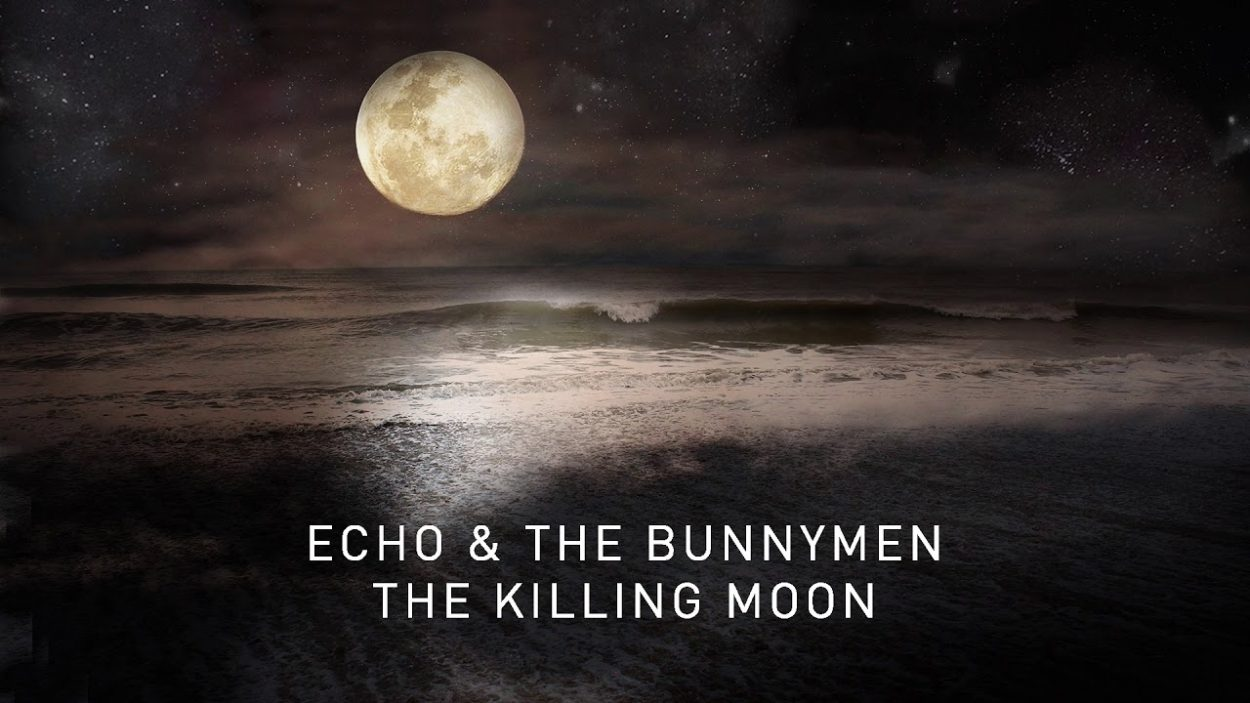 "Echo and the Bunnymen, ""The Killing Moon"""