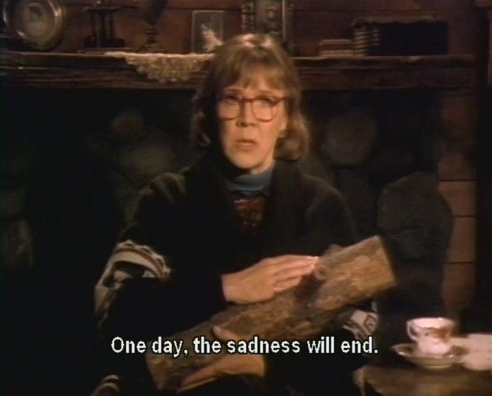 One day the sadness will end, the log lady