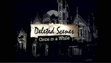 "DVD extras banner for ""Deleted Scenes - Once in a While"""