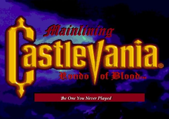 "Title card Castlevania Rondo of Blood with ""Mainlining"" added, along with a subtitle, ""The One You Never Played"""