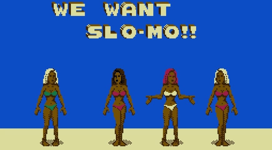 "Four tanned bikini clad ladies jump up and down in slow motion saying ""We want slo-mo!!"""