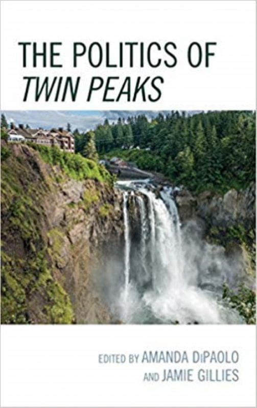 Book cover of The Politics of Twin Peaks with image of waterfall and Great Northern Hotel in Twin Peaks