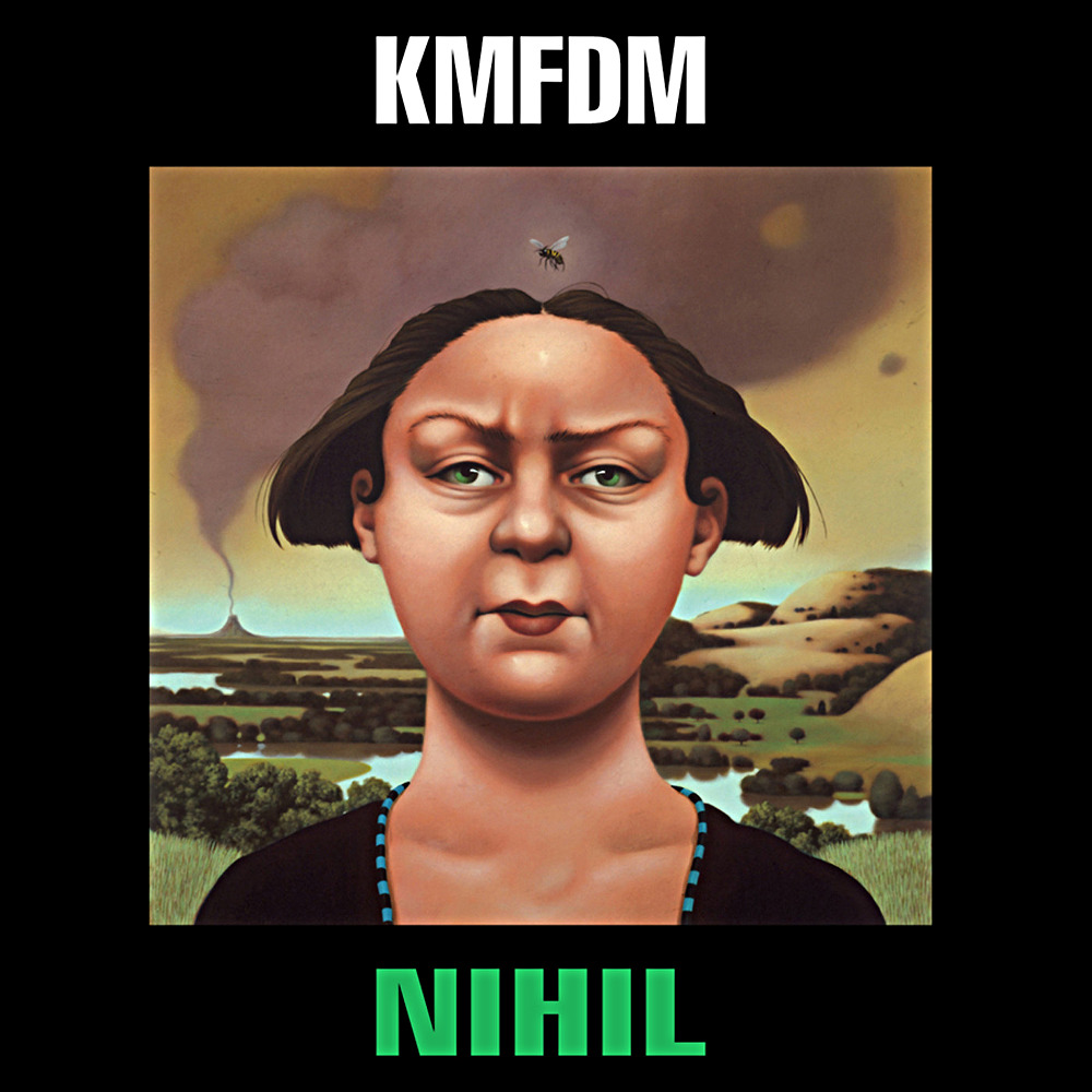 Inside a thick black border is an image reminiscent of the mona lisa, but it is a stern woman with a bob haircut and a fly abover her head. KMFDM is above in white, while NIHIL is below in green.