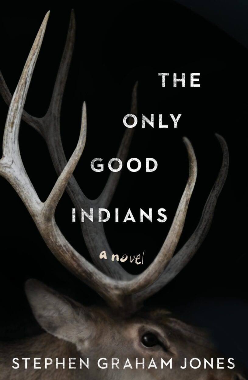 Close up of deer head and antlers with title on book cover of The Only Good Indians.