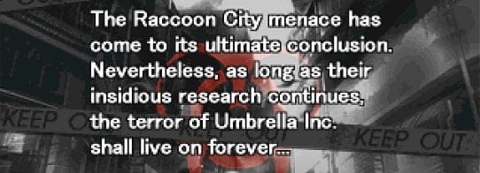 The Raccoon City menace is over, but as long as Umbrella continues to exist, the fear of terror will live on forever.