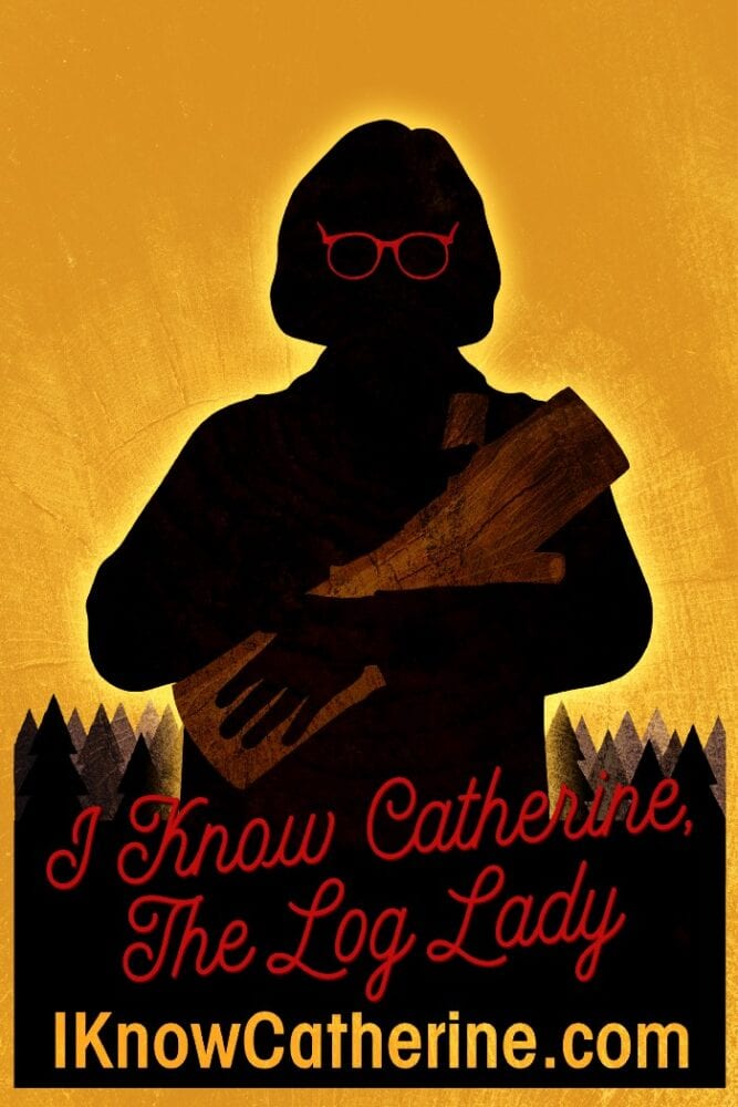 I know Catherine the log lady poster