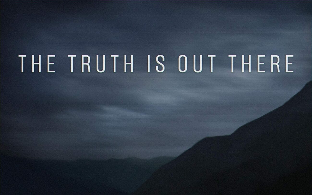 The Truth Is Out There, motto of the X-Files.