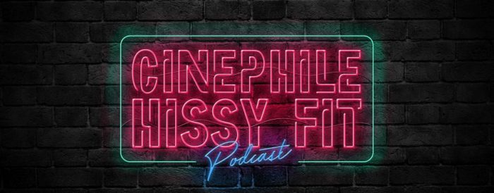 The cover art and banner for the Cinephile Hissy Fit podcast